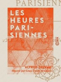 Louis Émile Benassit et Alfred Delvau - Les Heures parisiennes.