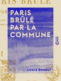 Louis Énault - Paris brûlé par la Commune.