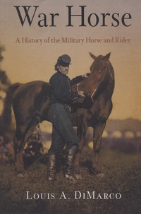 Louis-A DiMarco - War Horse - A History of the Military Horse and Rider.