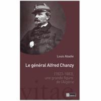 Louis Abadie - Le général Alfred Chanzy (1823-1883) - Une grande figure de l'Algérie.