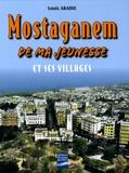 Louis Abadie - Mostaganem de ma jeunesse - Et ses villages.