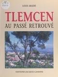 Louis Abadie - Tlemcen au passé retrouvé.