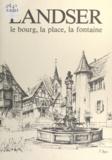 Louis Abel et Daniel Adrian - Landser - Le bourg, la place, la fontaine.