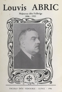 Louis Abric - Œuvre poétique - Témoignages, analyse des recueils manuscrits et reproduction en fac-similé des textes principaux.