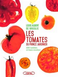 Louis Albert de Broglie - Les tomates du prince jardinier - 650 variétés et leur recettes.