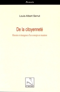Louis-Albert Serrut - De la citoyenneté - Histoire et émergence d'un concept en mutation.