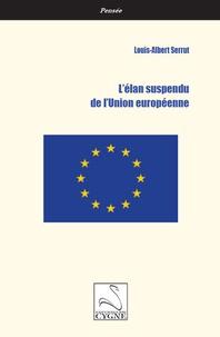 Louis-Albert Serrut - L'elan suspendu de l'Union européenne.