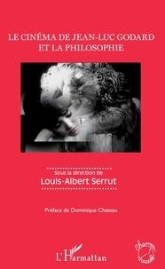 Louis-Albert Serrut - Le cinéma de Jean-Luc Godard et la philosophie.