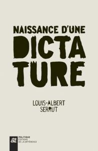 Louis-Albert Serrut - Naissance d'une dictature.