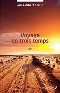 Louis-Albert Serrut - Voyage en trois temps.