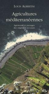 Louis Albertini - Agricultures méditerranéennes - Agronomie et paysages des origines à nos jours.