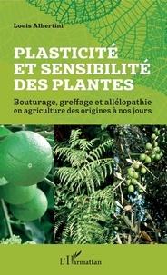 Louis Albertini - Plasticité et sensibilité des plantes - Bouturage, greffage et allélopathie en agriculture des origines à nos jours.