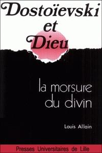 Louis Allain - Dostoïevski et Dieu - La morsure du divin.