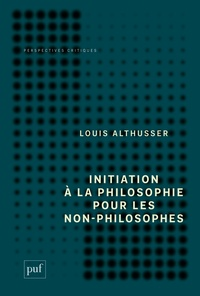 Louis Althusser - Initiation à la philosophie pour les non-philosophes.