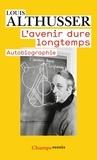 Louis Althusser - L'avenir dure longtemps suivi de Les faits.