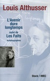 Louis Althusser - L'Avenir dure longtemps - Suivi de Les Faits.