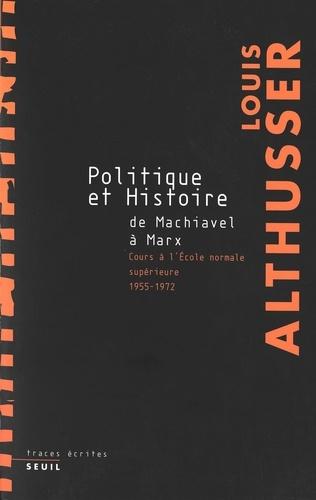 Politique et Histoire, de Machiavel à Marx. Cours à l'Ecole normale supérieure de 1955 à 1972