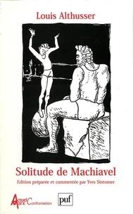 Louis Althusser - Solitude de Machiavel et autres textes.