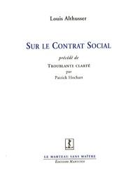 Louis Althusser et Patrick Hochart - Sur le Contrat Social - Précédé de Troublante clarté.