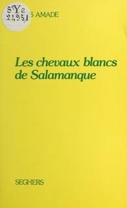 Louis Amade - Les chevaux blancs de Salamanque.