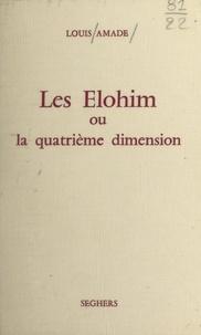 Louis Amade - Les Elohim - Ou La quatrième dimension.