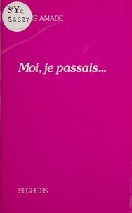 Louis Amade - Moi je passais.