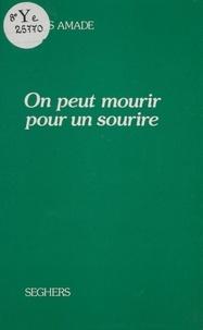 Louis Amade - On peut mourir pour un sourire - Poèmes et chansons.