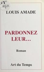 Louis Amade et Robert Spengers - Pardonnez-leur....