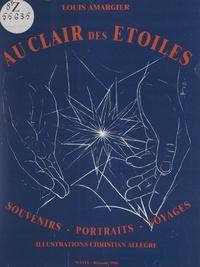 Louis Amargier et Christian Allègre - Au clair des étoiles - Souvenirs, portraits, voyages.