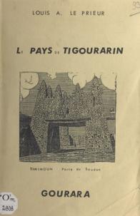 Louis Ambroise Le Prieur et Christian Geliot - Le pays de Tigourarin - Petite monographie du Gourara. Suivi de Exposé sur les populations sahariennes du Touat.