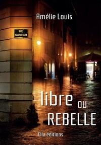 Louis Amelie - Libre ou rebelle.