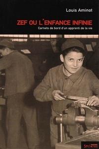 Louis Aminot - Zef ou L'enfance infinie - Carnets de bord d'un apprenti de la vie.
