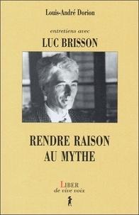 Louis-André Dorion et Luc Brisson - RENDRE RAISON AU MYTHE. - Entretiens avec Luc Brisson.