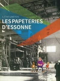 Louis André et Alexandra Fau - Il était une fois les papeteries d'Essonne.