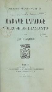 Louis André - Madame Lafarge - Voleuse de diamants.
