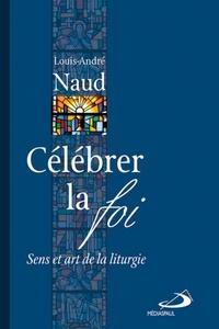 Célébrer la foi - Sens et art de la liturgie.pdf