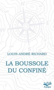 Louis-André Richard - La boussole du confiné.