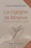 Louis-André Richard - La cigogne de Minerve - Philosophie, culture palliative et société.