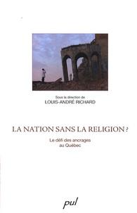 Louis-André Richard - La nation sans la religion ? - Le défi des ancrages au Québec.