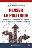 Louis-André Richard - Penser le politique à l'heure de l'éclatement des repères et de la menace de nouvelles servitudes.