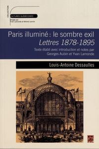 Louis-Antoine Dessaulles - Paris illuminé : le sombre exil - Lettres, 1878-1895.