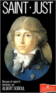 Louis-Antoine-Léon Saint-Just - Discours et rapports.