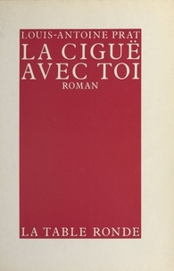 Louis-Antoine Prat - La Ciguë avec toi.