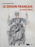 Louis-Antoine Prat - Le dessin français au XVIIIè siècle.