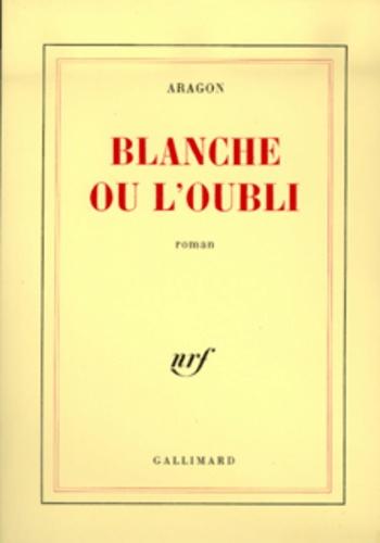 Louis Aragon - Blanche ou L'oubli.