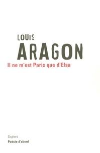 Louis Aragon - Il ne m'est Paris que d'Elsa.