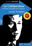 Louis Aragon - Le collaborateur et autres nouvelles sur la guerre.
