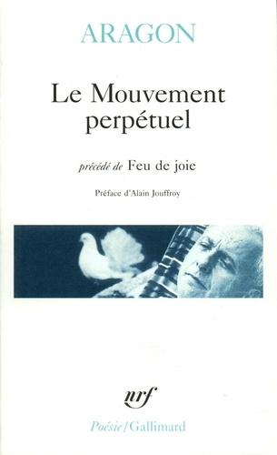 Louis Aragon - Le Mouvement perpétuel. (précédé de) Feu de joie. (et suivi de) Écritures automatiques.