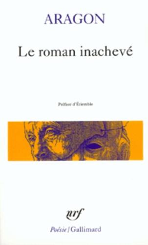 Louis Aragon - Le roman inachevé - Préf. d'Etiembl.