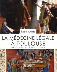 Louis Arbus - Histoire de la médecine légale à Toulouse - Origines et évolutions.